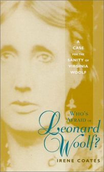 Whos Afraid of Leonard Woolf?: A Case for the Sanity of Virginia Woolf