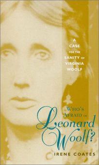 Whos Afraid of Leonard Woolf?: A Case for the Sanity of Virginia Woolf