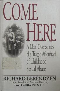 Come Here: A Man Overcomes the Tragic Aftermath of Childhood Sexual Abuse
