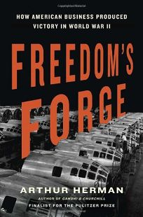 Freedom's Forge: How American Business Built the Arsenal of Democracy That Won World War II