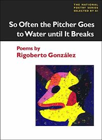 So Often the Pitcher Goes to Water Until It Breaks: Poems