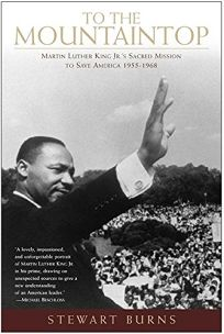 TO THE MOUNTAINTOP: Martin Luther King Jr.s Sacred Mission to Save America 1955–1968