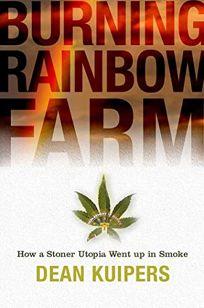 Burning Rainbow Farm: How a Stoner Utopia Went Up in Smoke