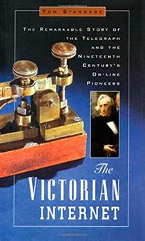 The Victorian Internet: The Remarkable Story of the Telegraph and the Nineteenth Centurys On-Line Pioneers