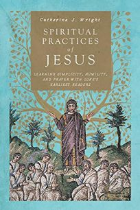 Spiritual Practices of Jesus: Learning Simplicity