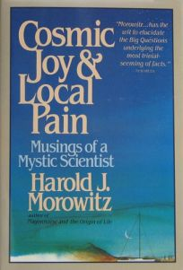 Cosmic Joy and Local Pain: Musings of a Mystic Scientist