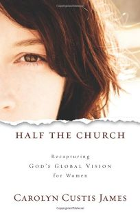 Half the Church: Recapturing Gods Global Vision for Women