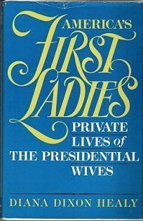 Americas First Ladies: Private Lives of the Presidential Wives