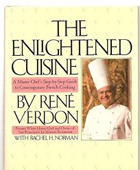 The Enlightened Cuisine: A Master Chefs Step-By-Step Guide to Contemporary French Cooking