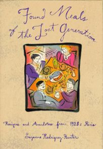 Found Meals of the Lost Generation: Recipes and Anecdotes from 1920s Paris