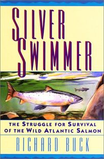 Silver Swimmer: The Struggle for Survival of the Wild Atlantic Salmon