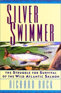 Silver Swimmer: The Struggle for Survival of the Wild Atlantic Salmon