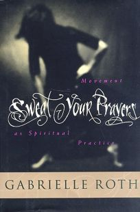 Sweat Your Prayers: Movement as Spiritual Practice