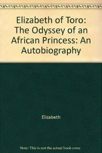 Elizabeth of Toro: The Odyssey of an African Princess: An Autobiography