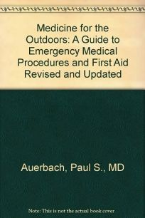 Medicine for the Outdoors: A Guide to Emergency Medical Procedures and First Aid