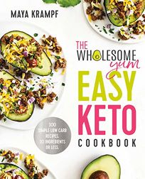 The Wholesome Yum Easy Keto Cookbook: 100 Simple Low Carb Recipes with 10 Ingredients or Less