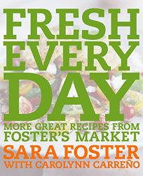 FRESH EVERY DAY: More Great Recipes from Fosters Market