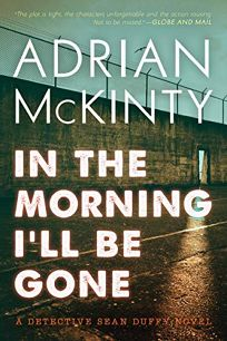In the Morning I'll Be Gone: A Detective Sean Duffy Novel The Troubles Trilogy