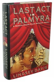 Last Act in Palmyra: A Marcus Didius Falco Mystery Novel