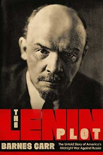 The Lenin Plot: The Untold Story of America's Midnight War Against Russia