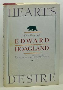 Hearts Desire: The Best of Edward Hoagland: Essays from Twenty Years