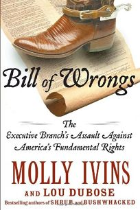Bill of Wrongs: The Executive Branchs Assault on Americas Fundamental Rights