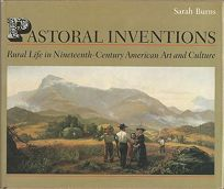 Pastoral Inventions: Rural Life in Nineteenth-Century American Art and Culture