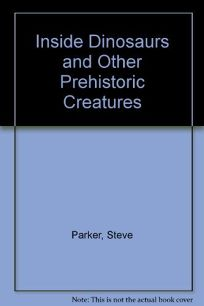 Inside Dinosaurs and Other Prehistoric C