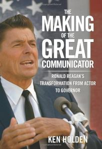 The Making of the Great Communicator: Ronald Reagans Transformation from Actor to Governor