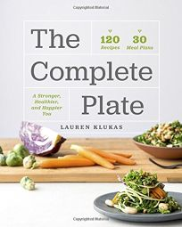 The Complete Plate: 120 Recipes