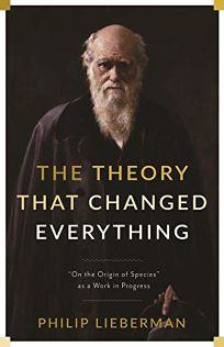The Theory That Changed Everything: 'On the Origin of Species' As a Work in Progress