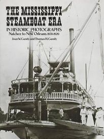 The Mississippi Steamboat Era in Historic Photographs: Natchez to New Orleans