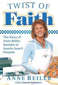 Twist of Faith: The Story of Anne Beiler