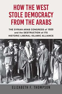 How the West Stole Democracy from the Arabs: The Arab Congress of 1920