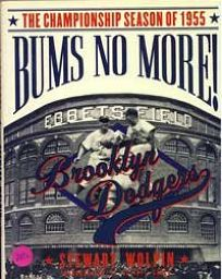 Bums No More!: The Championship Season of the 1955 Brooklyn Dodgers