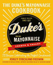 Lifestyle Book Review: The Duke's Mayonnaise Cookbook: 75 Recipes Celebrating the Perfect Condiment by Ashley Strickland Freeman. Grand Central, $28 (256p) ISBN 978-1-5387-1734-9