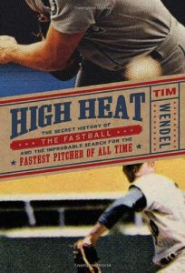High Heat: The Secret History of the Fastball and the Improbable Search for the Fastest Pitcher of All Time