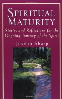 SPIRITUAL MATURITY: Stories and Reflections for the Ongoing Journey of the Spirit