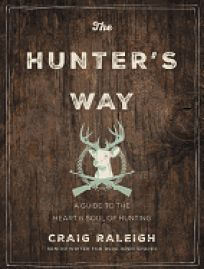 Hunter's Way: A Guide to the Heart and Soul of Hunting