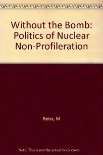 Without the Bomb: The Politics of Nuclear Nonproliferation