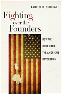 Fighting over the Founders: How We Remember the American Revolution
