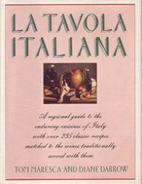 La Tavola Italiana: A Regional Guide to the Classic Cuisines of Italy with Over 235 Recipes and Recommendations . . .