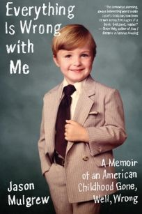 Everything Is Wrong with Me: A Memoir of an American Childhood Gone