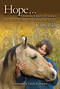 Hope from the Heart of Horses: How Horses Teach Us about Presence