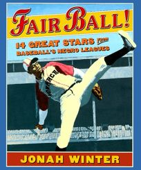 Fair Ball!: 14 Great Stars from Baseballs Negro Leagues