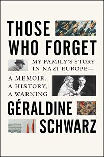 Those Who Forget: My Family's Story in Nazi Europe—a Memoir