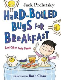 Hard-Boiled Bugs for Breakfast and Other Tasty Poems