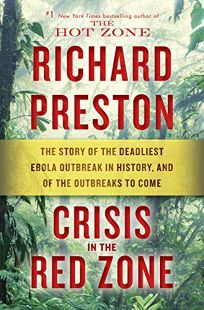 Crisis in the Red Zone: The Story of the Deadliest Ebola Outbreak in History and of the Outbreaks to Come