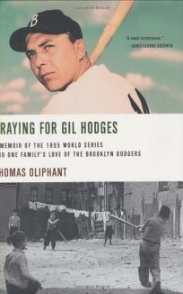 Praying for Gil Hodges: A Memoir of the 1955 World Series and One Familys Love of the Brooklyn Dodgers