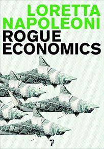 Rogue Economics: Capitalisms New Reality
